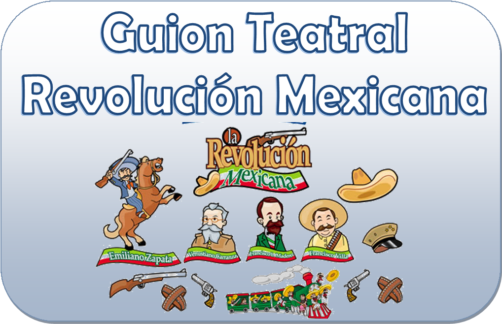 8213b75be Guiones teatrales de la Revolución Mexicana   Material Educativo
