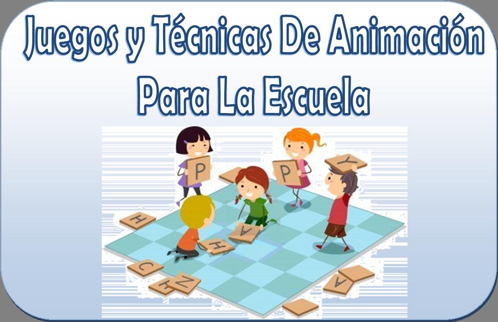 juegos y t cnicas de animaci n para la escuela material