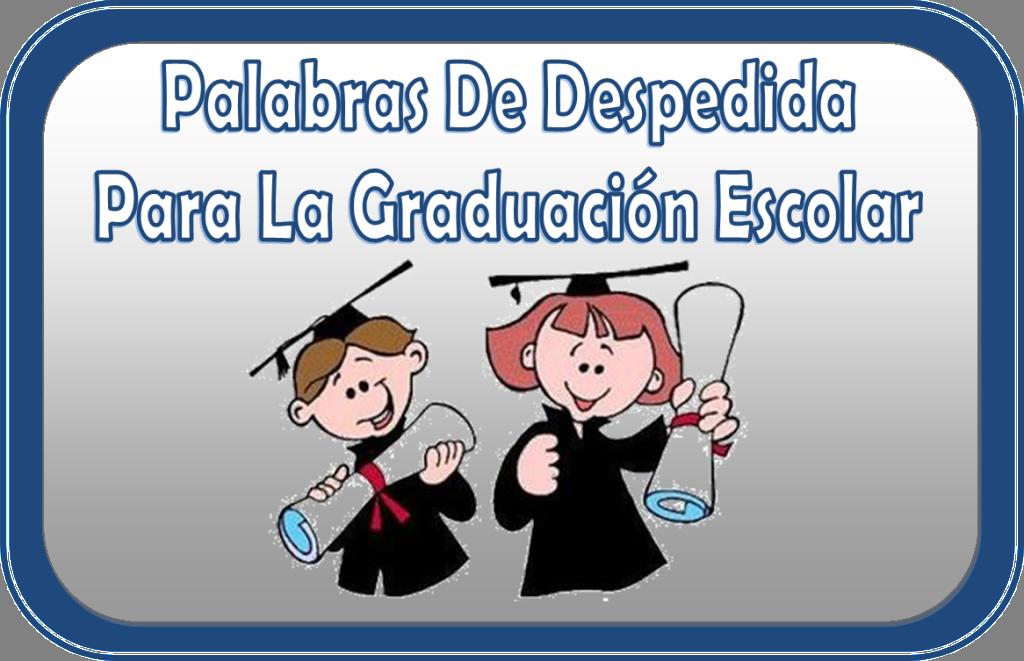 Excelentes Palabras De Despedida Para La Graduación Escolar