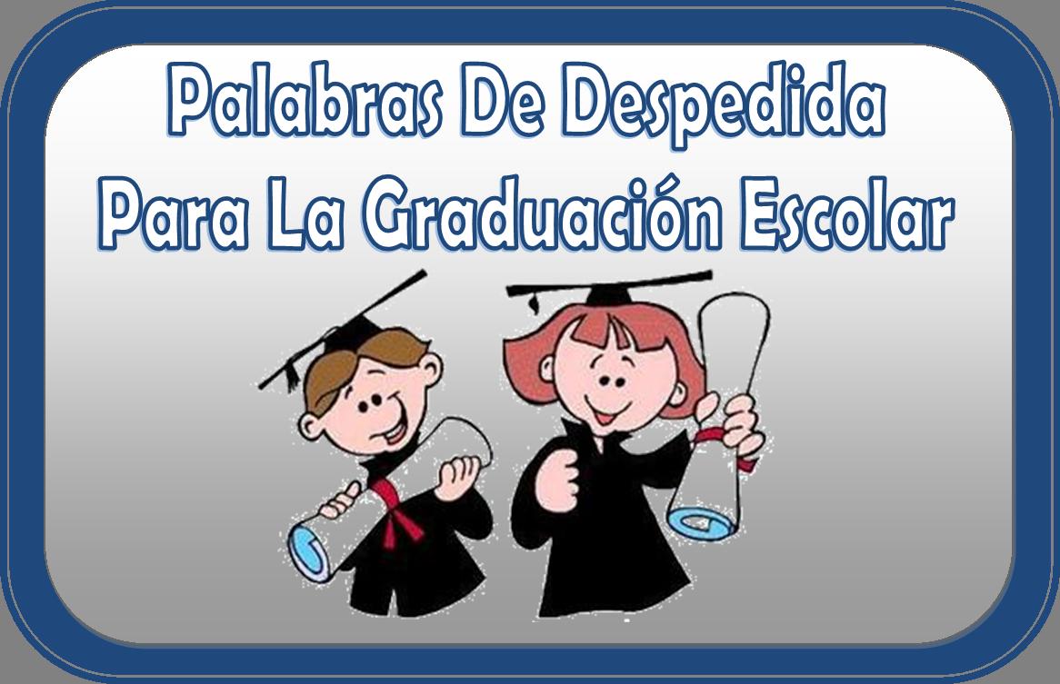 Palabras De Despedida: Palabras De Despedida Para La Graduación Escolar