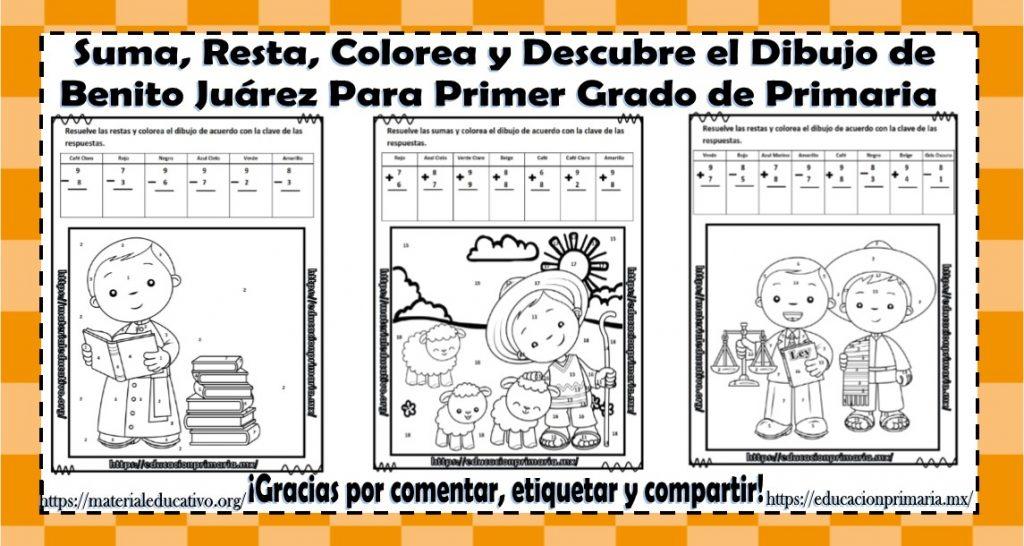 Suma, resta, colorea y descubre el dibujo de Benito Juárez de primer ...