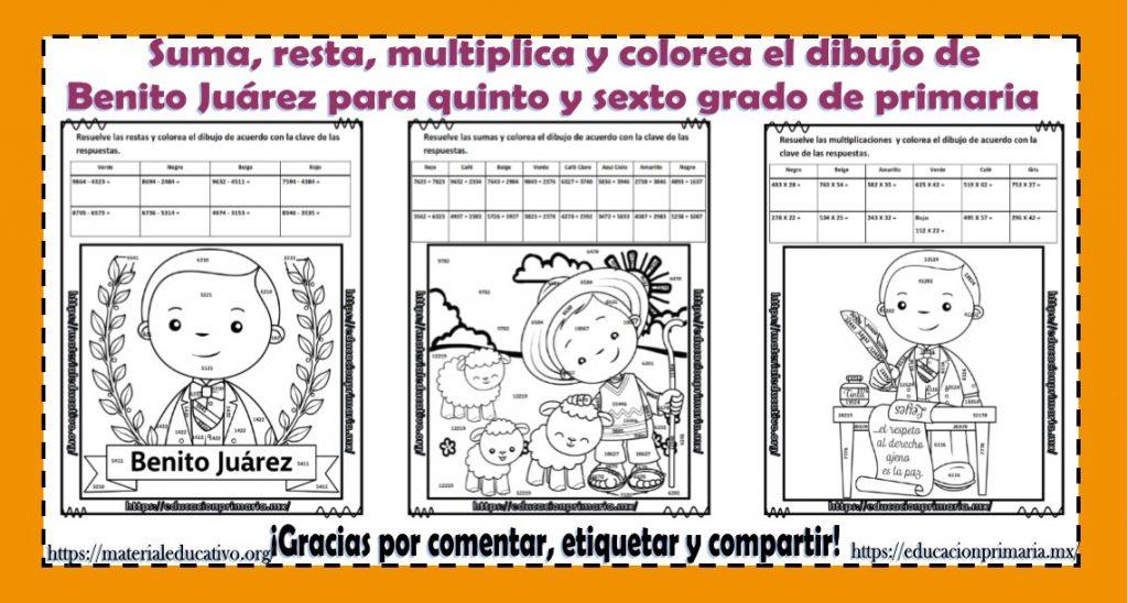 Suma, resta, multiplica y colorea el dibujo de Benito Juárez de ...