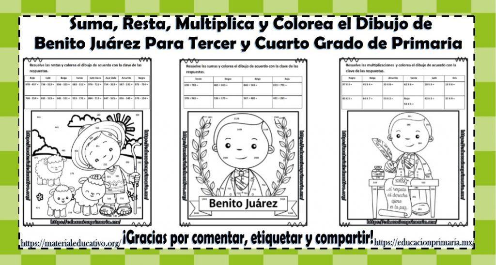 Suma Resta Multiplica Y Colorea El Dibujo De Benito Juarez Para Tercer Y Cuarto Grado De Primaria Material Educativo