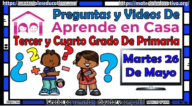Preguntas Y Videos Para Tercer Y Cuarto Grado De Primaria Del Programa Aprende En Casa Por Tv Y En Linea Del Martes 26 De Mayo Material Educativo