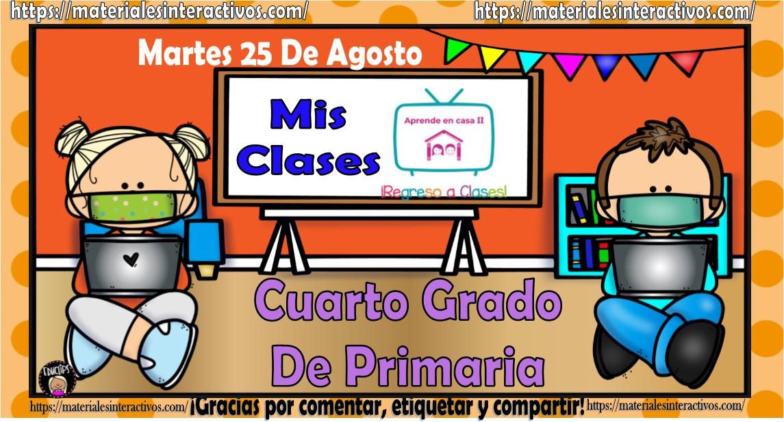 Mis Clases De Aprende En Casa Ii Del Cuarto Grado De Primaria Del Martes 25 De Agosto Del 2020 Material Educativo