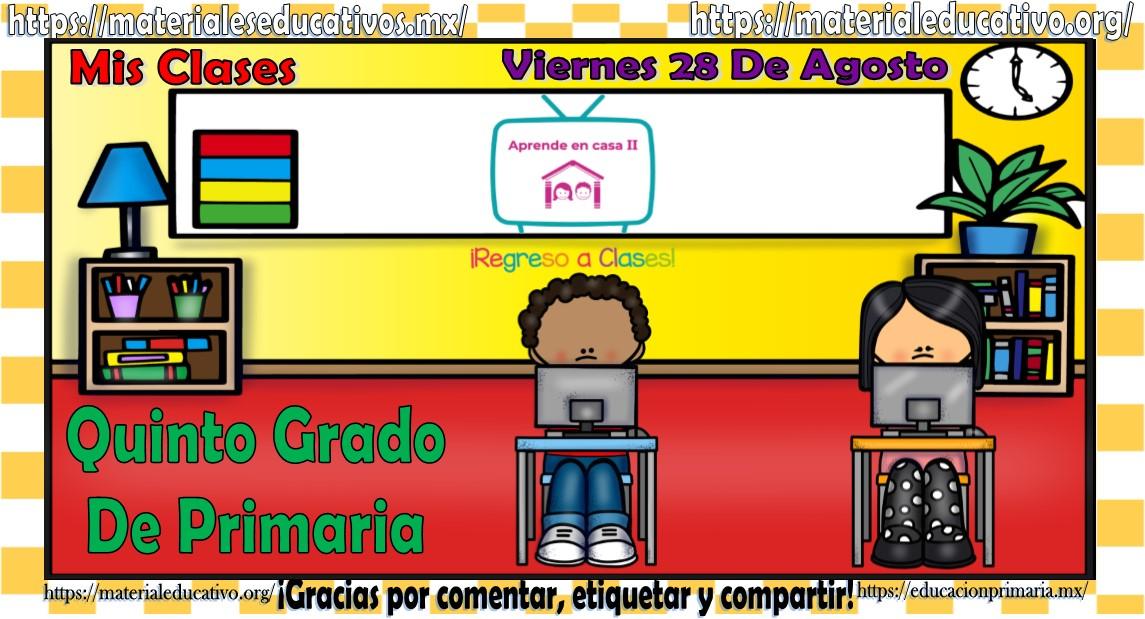 Mis Clases De Aprende En Casa Ii Del Quinto Grado De Primaria Del Viernes 28 De Agosto Del 2020 Material Educativo