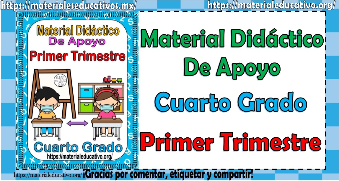 Material didáctico de apoyo del cuarto grado de primaria para el primer trimestre del ciclo escolar 2021 - 2022