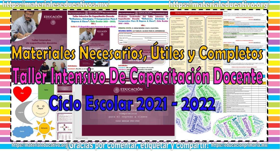 Materiales necesarios, útiles y completos del taller intensivo de capacitación docente Reflexiones, estrategias y compromisos para el regreso a clases ciclo escolar 2021 - 2022