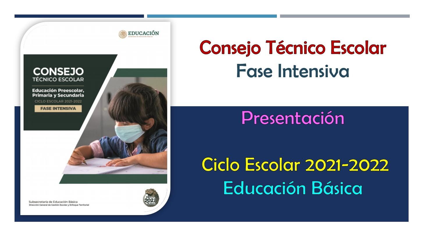 Presentación en PowerPoint y PDF del Consejo Técnico Escolar Fase Intensiva ciclo escolar 2021-2022 de educación básica