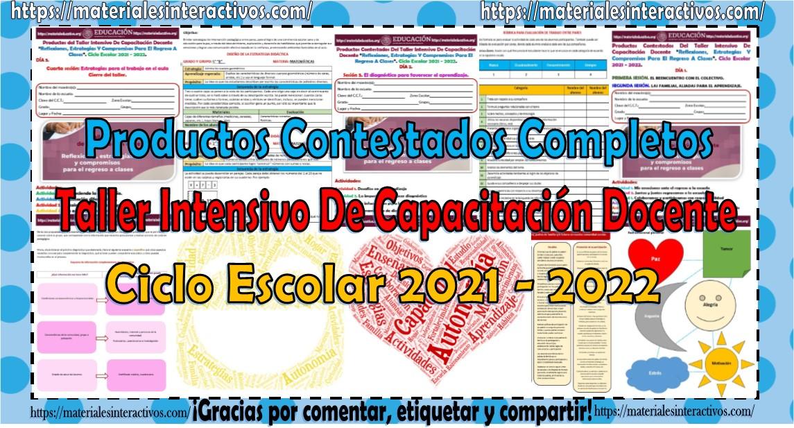 Productos contestados completos del taller intensivo de capacitación docente Reflexiones, estrategias y compromisos para el regreso a clases ciclo escolar 2021 - 2022
