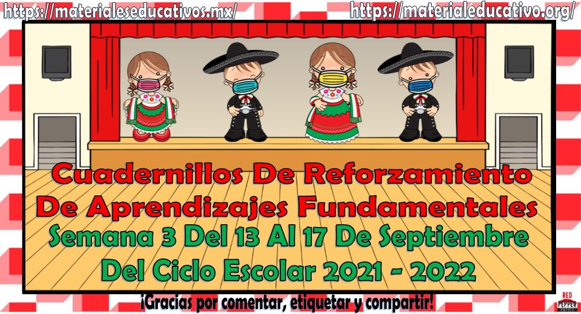 Cuadernillos de reforzamiento de aprendizajes fundamentales semana 3 del 13 al 17 de septiembre del ciclo escolar 2021 - 2022