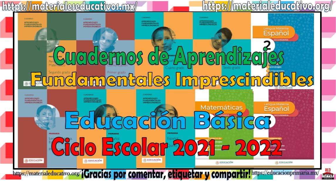 Cuadernos de Aprendizajes Fundamentales Imprescindibles de Educación Básica Ciclo Escolar 2021 - 2022