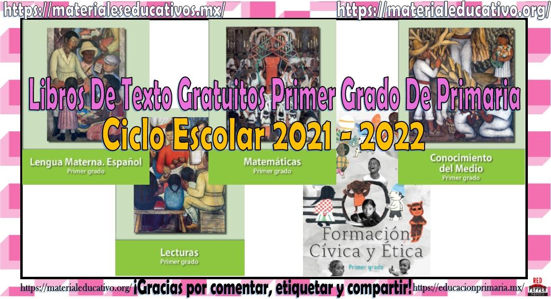 Libros de texto gratuitos del primer grado de primaria del ciclo escolar 2021 - 2022